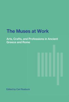Cover of: The Muses at work; arts, crafts, and professions in ancient Greece and Rome |